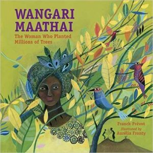 Wangari Maathai - The Woman Who Planted MIllions of Trees