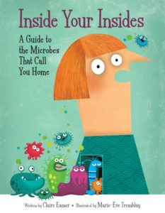 Inside Your Insides - A Guide to the Microbes That Call You Home