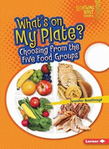 What's on My Plate - Choosing from the Five Food Groups