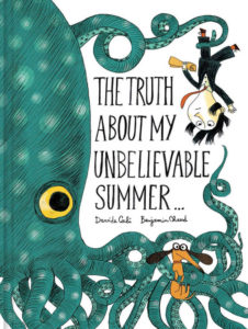 """The Truth about My Unbelievable Summer…"" by Davide Cali, illustrated by Benjamin Chaud c.2016, Chronicle Books $12.99 / $17.99 Canada 44 pages"
