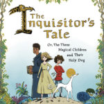 The Inquisitor S Tale Or The Three Magical Children And