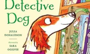 The Detective Dog, written by Julia Donaldson and illustrated by Sara Ogilvie