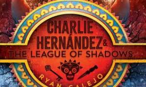 Charlie Hernandez and The League of Shadows, by Ryan Calejo