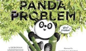 The Panda Problem, by Deborah Underwood and Hannah Marks