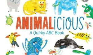 Animalicious: A Quirky ABC Book, by Anna Dewdney, Reed Duncan, and Claudia Boldt