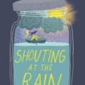Shouting at the Rain, by Lynda Mullaly Hunt - cover image
